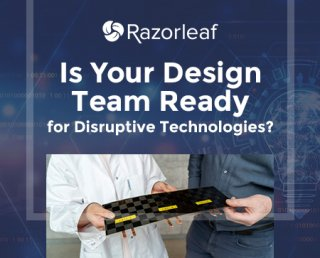 Is your Design Team Ready for Disruptive Technologies